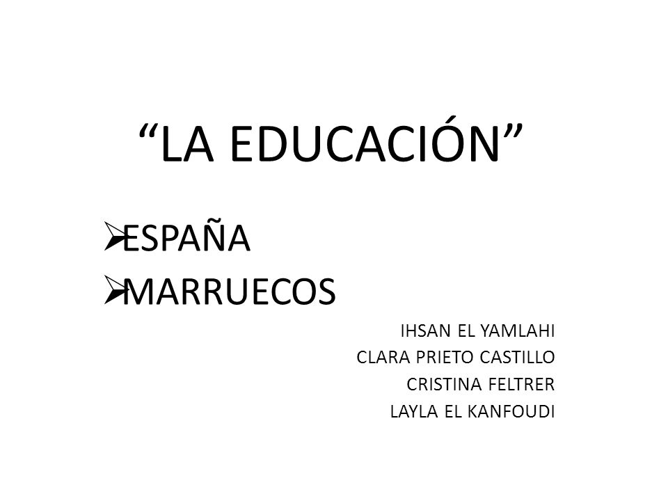 LA EDUCACIÓN ESPAÑA MARRUECOS IHSAN EL YAMLAHI CLARA PRIETO CASTILLO CRISTINA FELTRER LAYLA EL KANFOUDI