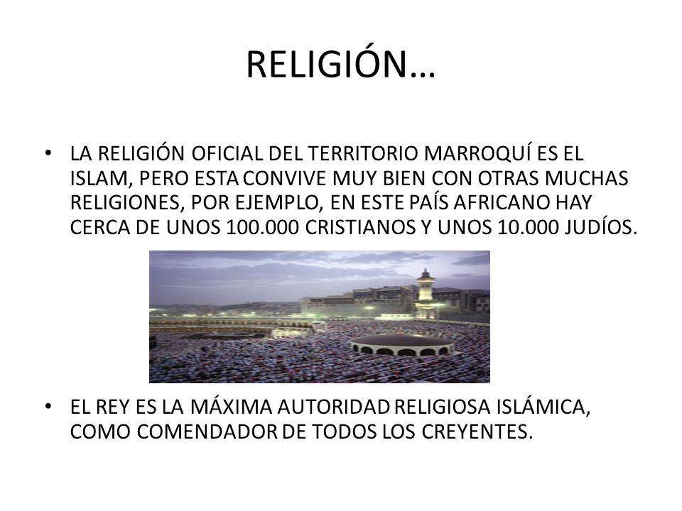 RELIGIÓN… LA RELIGIÓN OFICIAL DEL TERRITORIO MARROQUÍ ES EL ISLAM, PERO ESTA CONVIVE MUY BIEN CON OTRAS MUCHAS RELIGIONES, POR EJEMPLO, EN ESTE PAÍS A