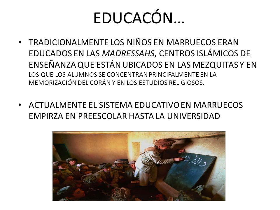 EDUCACÓN… TRADICIONALMENTE LOS NIÑOS EN MARRUECOS ERAN EDUCADOS EN LAS MADRESSAHS, CENTROS ISLÁMICOS DE ENSEÑANZA QUE ESTÁN UBICADOS EN LAS MEZQUITAS