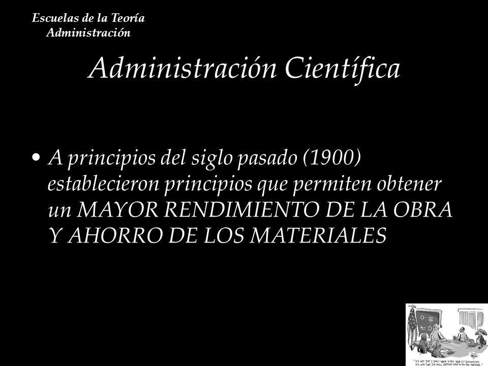Administración Científica Escuelas de la Teoría Administración A principios del siglo pasado (1900) establecieron principios que permiten obtener un M