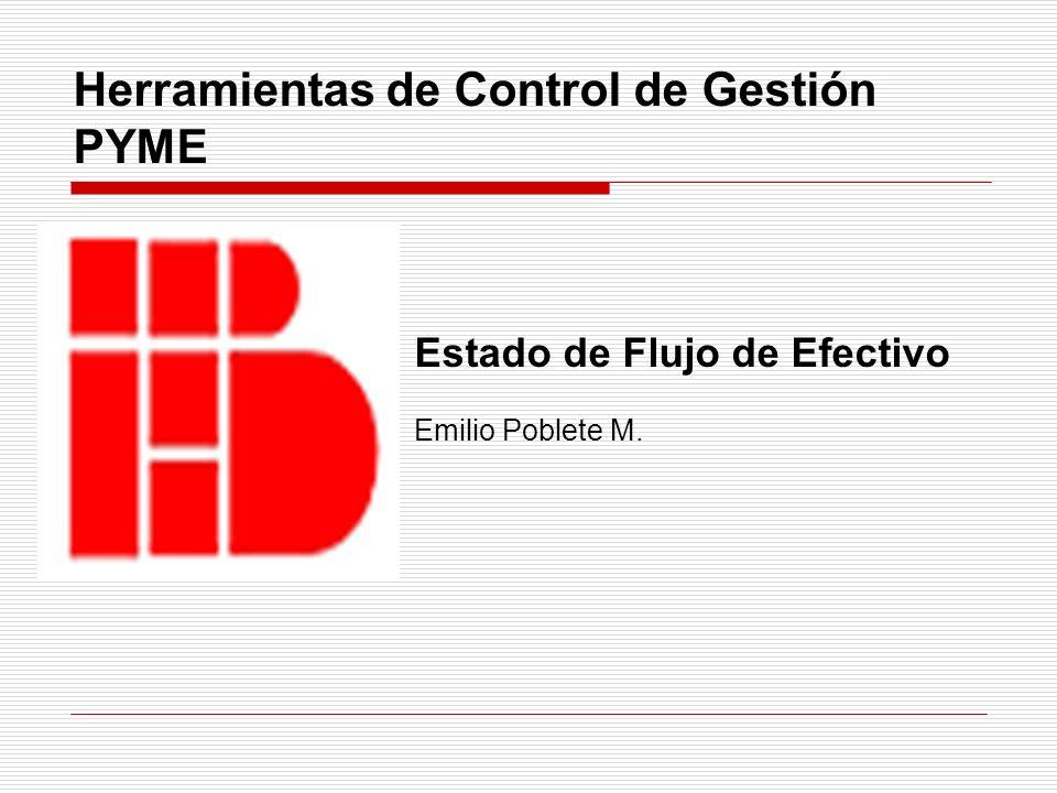 Herramientas de Control de Gestión PYME Estado de Flujo de Efectivo Emilio Poblete M.