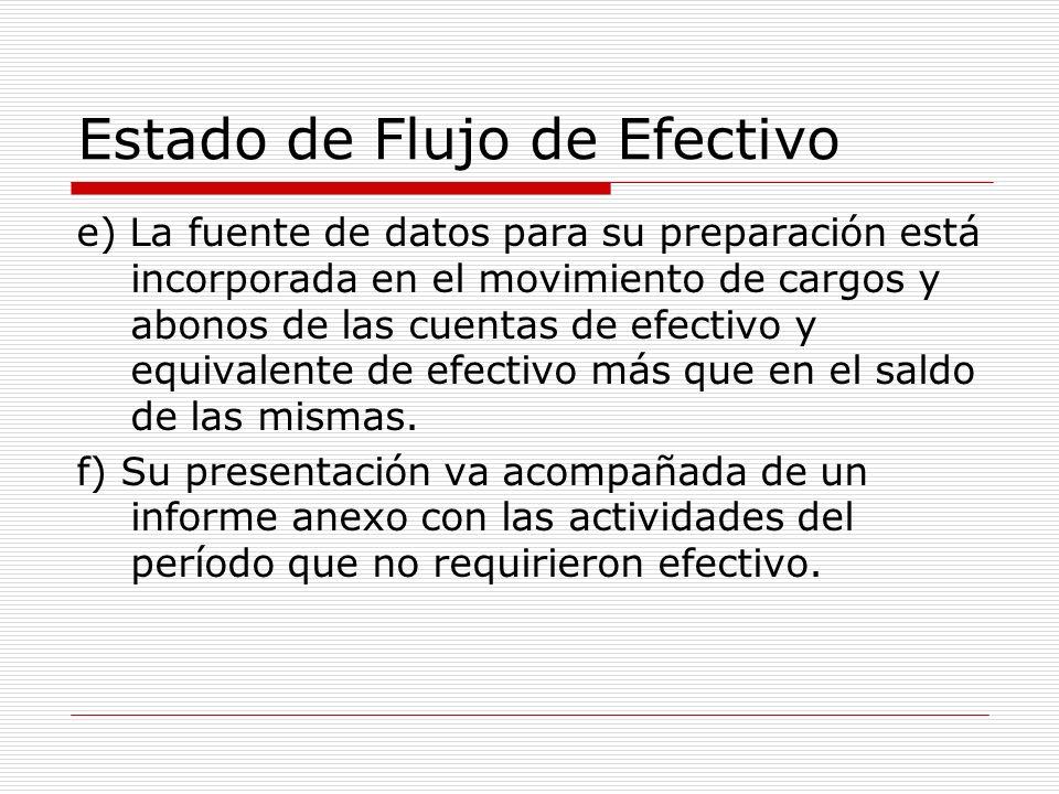 Estado de Flujo de Efectivo e) La fuente de datos para su preparación está incorporada en el movimiento de cargos y abonos de las cuentas de efectivo