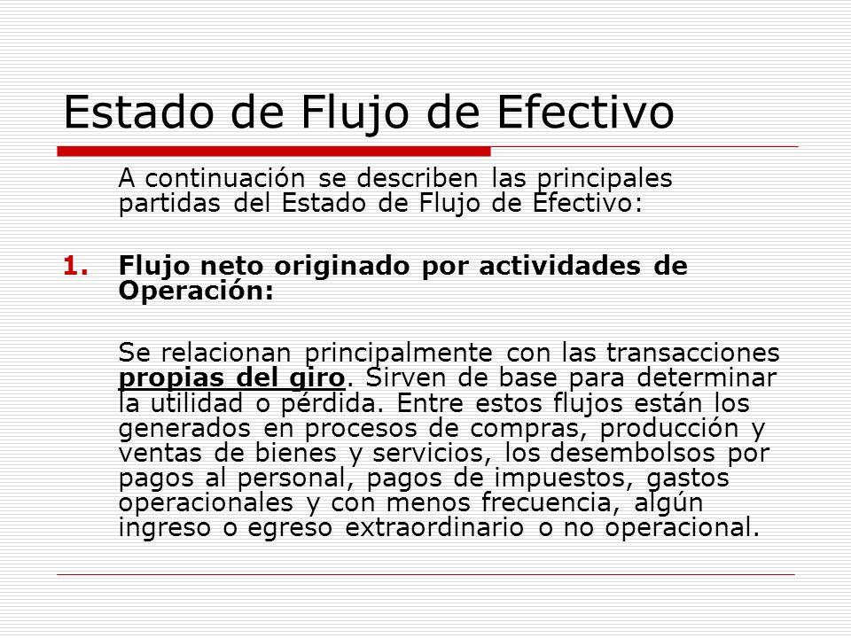 Estado de Flujo de Efectivo A continuación se describen las principales partidas del Estado de Flujo de Efectivo: 1.Flujo neto originado por actividad