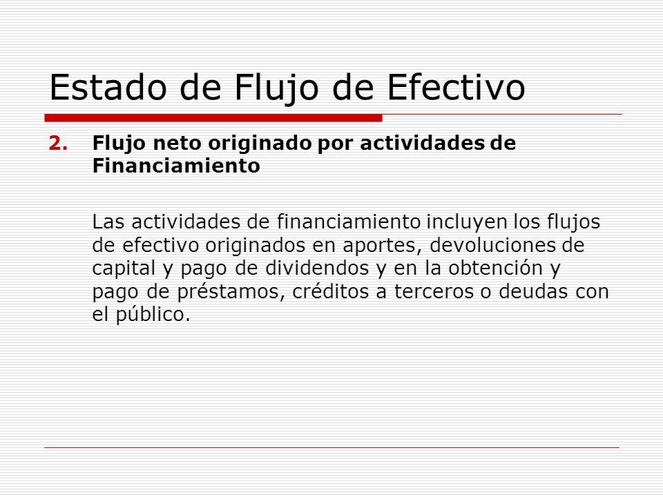 Estado de Flujo de Efectivo 2.Flujo neto originado por actividades de Financiamiento Las actividades de financiamiento incluyen los flujos de efectivo