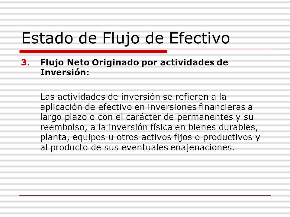 Estado de Flujo de Efectivo 3.Flujo Neto Originado por actividades de Inversión: Las actividades de inversión se refieren a la aplicación de efectivo