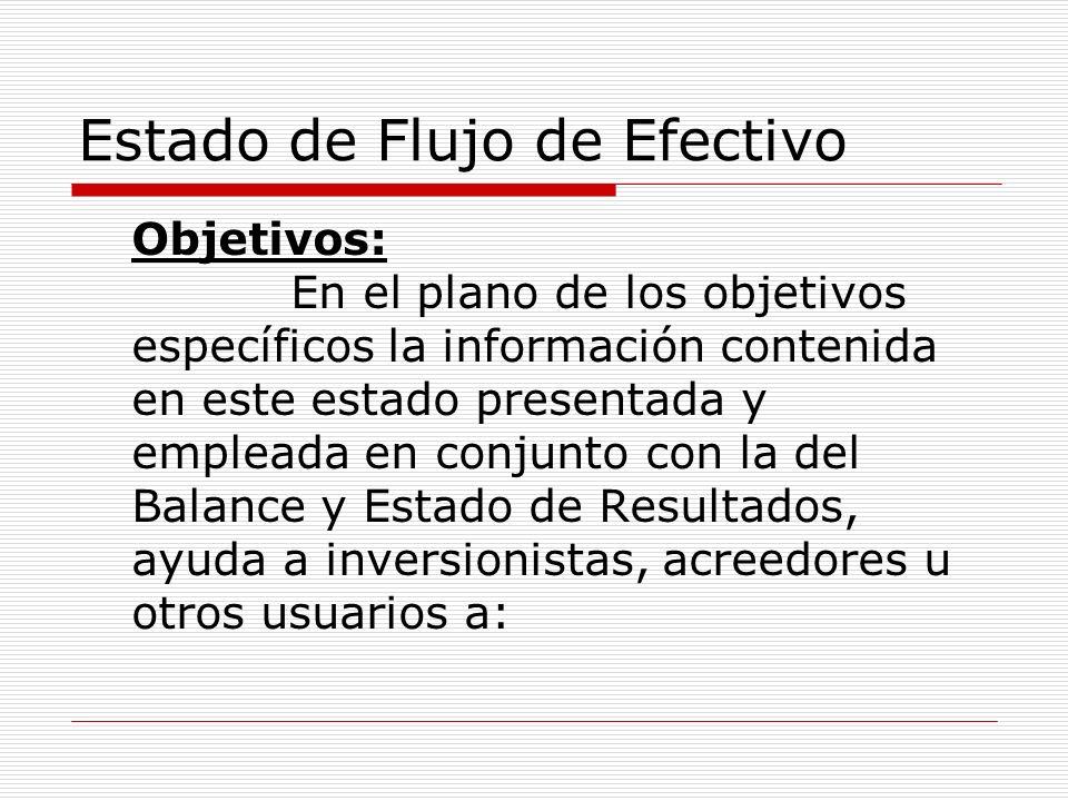 Estado de Flujo de Efectivo Objetivos: En el plano de los objetivos específicos la información contenida en este estado presentada y empleada en conju