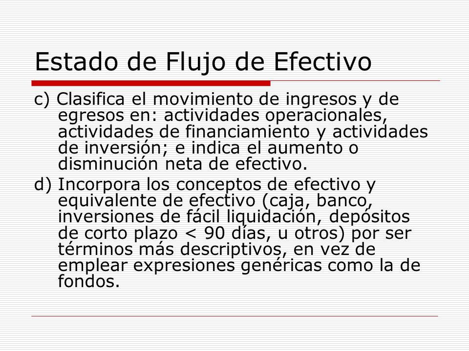 Estado de Flujo de Efectivo c) Clasifica el movimiento de ingresos y de egresos en: actividades operacionales, actividades de financiamiento y activid