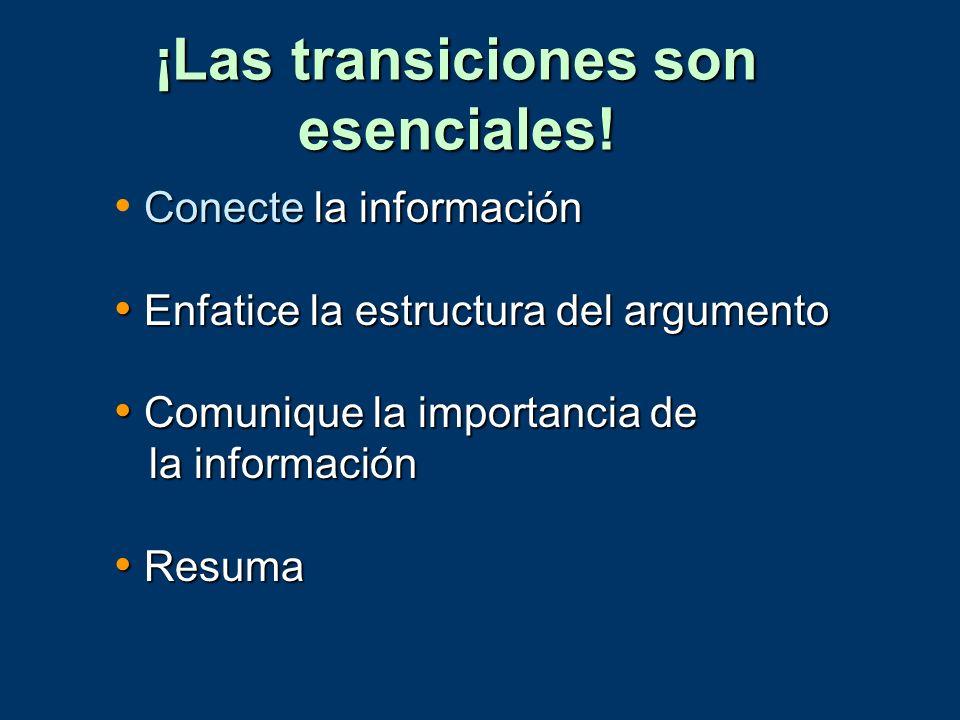 ¡Las transiciones son esenciales! Conecte la información Enfatice la estructura del argumento Enfatice la estructura del argumento Comunique la import
