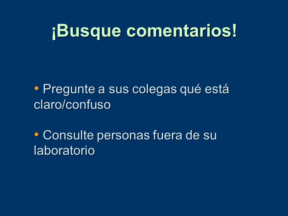 ¡Busque comentarios! Pregunte a sus colegas qué está claro/confuso Consulte personas fuera de su laboratorio Consulte personas fuera de su laboratorio