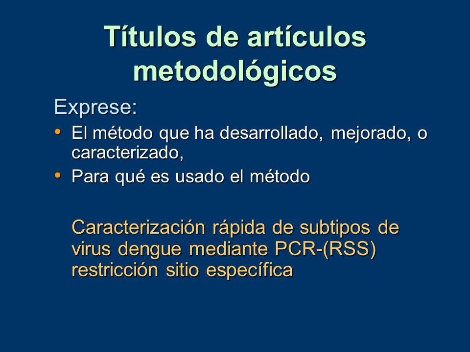 Títulos de artículos metodológicos Exprese: El método que ha desarrollado, mejorado, o caracterizado, El método que ha desarrollado, mejorado, o carac