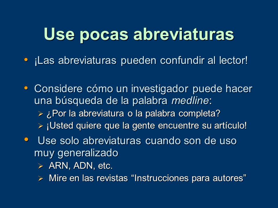 Use pocas abreviaturas ¡Las abreviaturas pueden confundir al lector! ¡Las abreviaturas pueden confundir al lector! Considere cómo un investigador pued