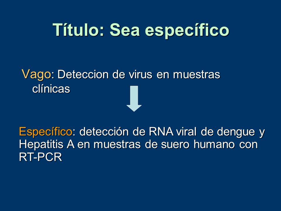 Título: Sea específico Vago : Deteccion de virus en muestras clínicas Específico: detección de RNA viral de dengue y Hepatitis A en muestras de suero