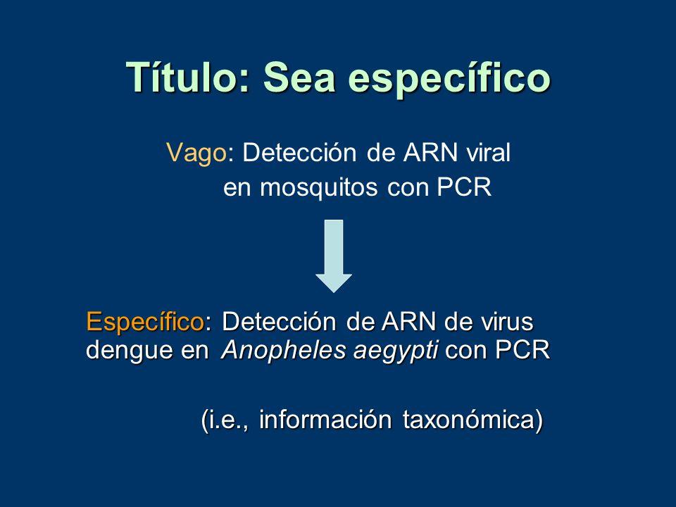 Título: Sea específico Vago: Detección de ARN viral en mosquitos con PCR Específico: Detección de ARN de virus dengue en Anopheles aegypti con PCR (i.