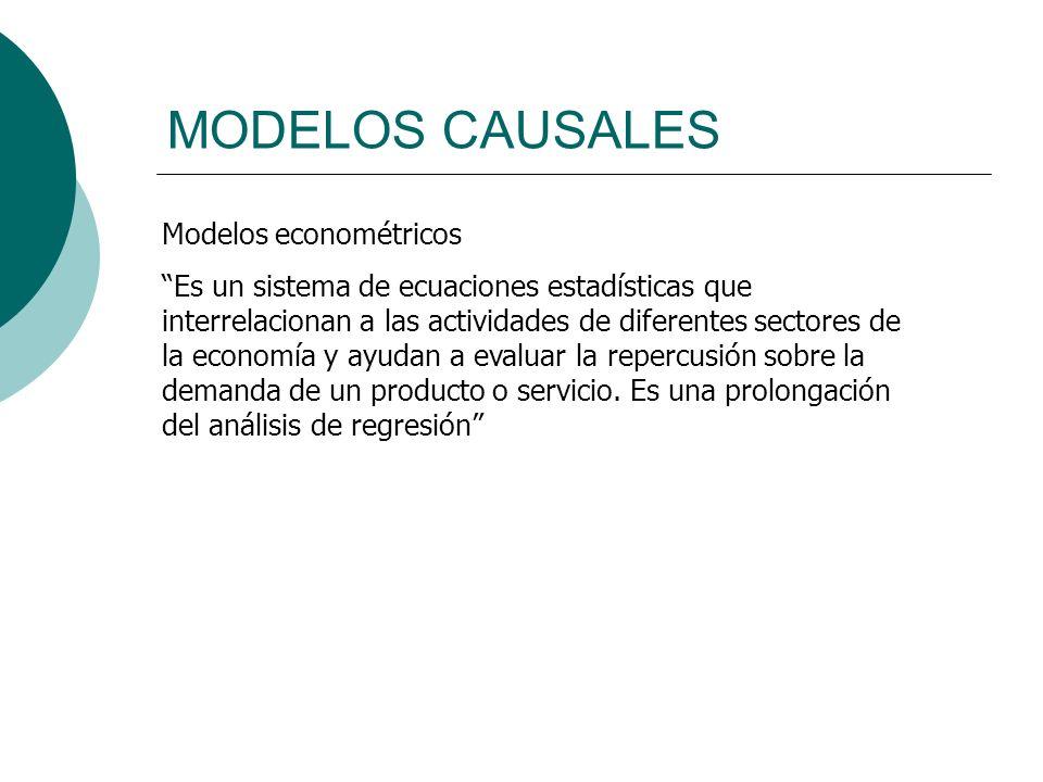 MODELOS CAUSALES Modelos econométricos Es un sistema de ecuaciones estadísticas que interrelacionan a las actividades de diferentes sectores de la eco
