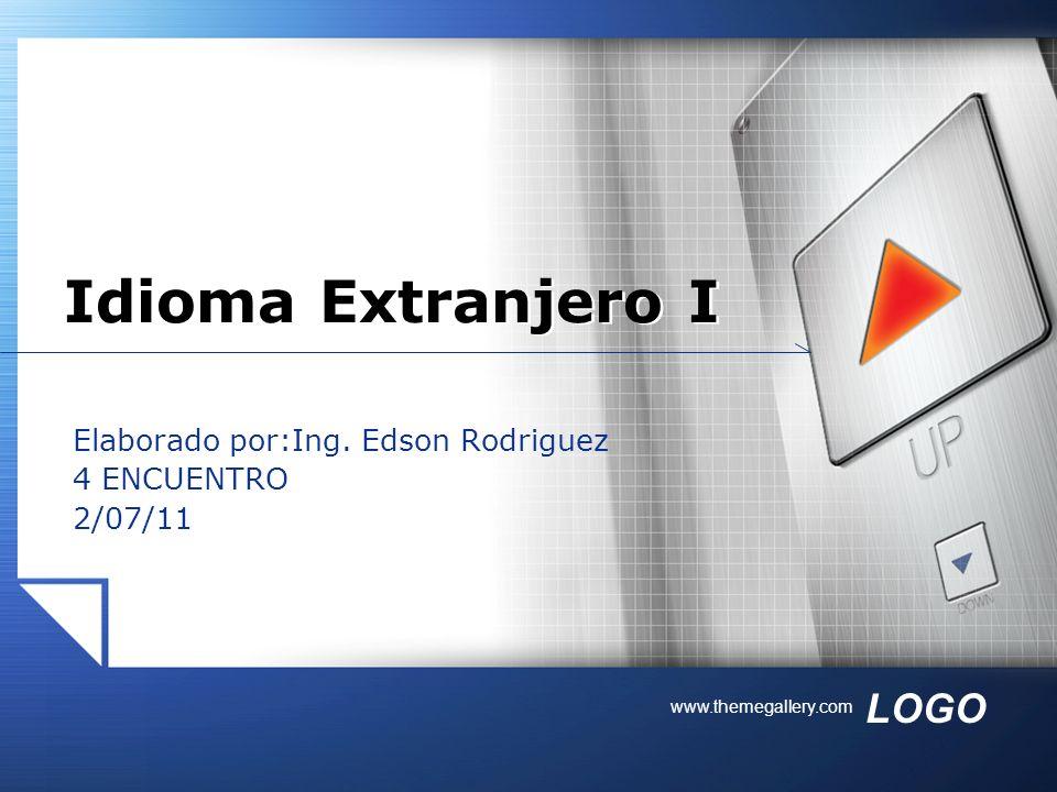 LOGO www.themegallery.com Elaborado por:Ing. Edson Rodriguez 4 ENCUENTRO 2/07/11 Idioma Extranjero I