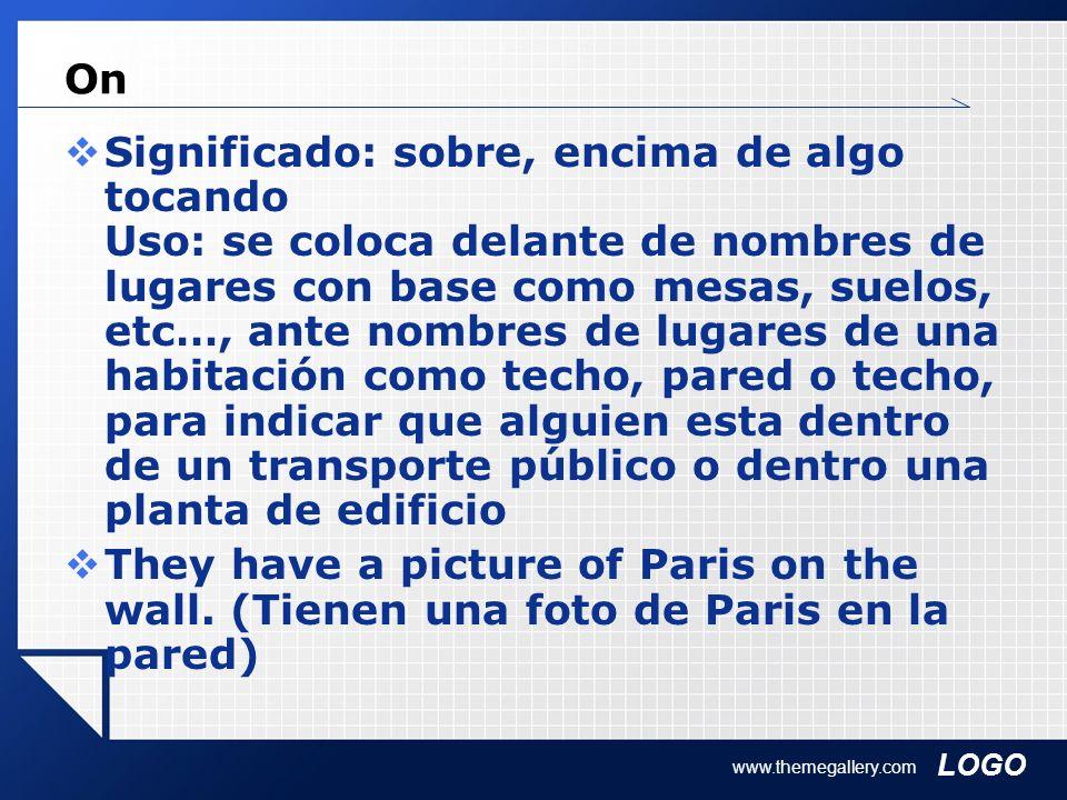 LOGO www.themegallery.com On Significado: sobre, encima de algo tocando Uso: se coloca delante de nombres de lugares con base como mesas, suelos, etc…