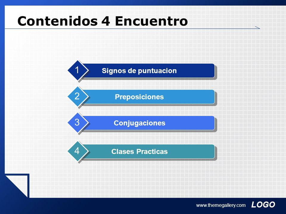 LOGO www.themegallery.com Contenidos 4 Encuentro Signos de puntuacion 1 Preposiciones 2 Conjugaciones 3 Clases Practicas 4