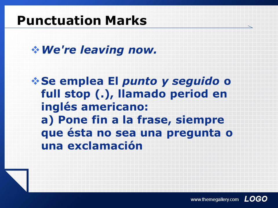 LOGO www.themegallery.com Punctuation Marks We're leaving now. Se emplea El punto y seguido o full stop (.), llamado period en inglés americano: a) Po