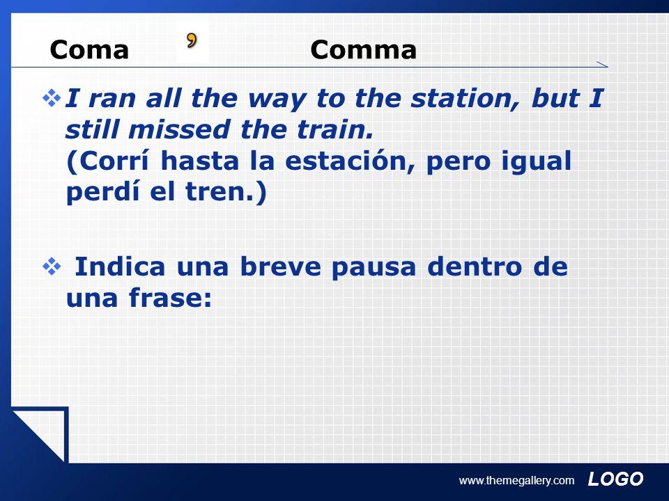 LOGO www.themegallery.com Coma Comma I ran all the way to the station, but I still missed the train. (Corrí hasta la estación, pero igual perdí el tre