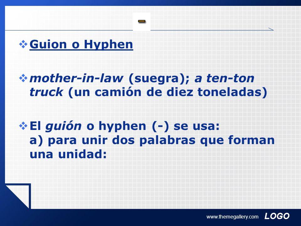 LOGO www.themegallery.com Guion o Hyphen mother-in-law (suegra); a ten-ton truck (un camión de diez toneladas) El guión o hyphen (-) se usa: a) para u