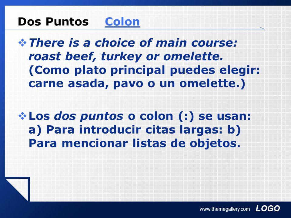LOGO www.themegallery.com Dos Puntos ColonColon There is a choice of main course: roast beef, turkey or omelette. (Como plato principal puedes elegir: