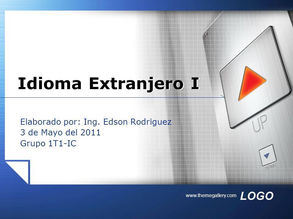 LOGO www.themegallery.com Elaborado por: Ing. Edson Rodriguez 3 de Mayo del 2011 Grupo 1T1-IC Idioma Extranjero I