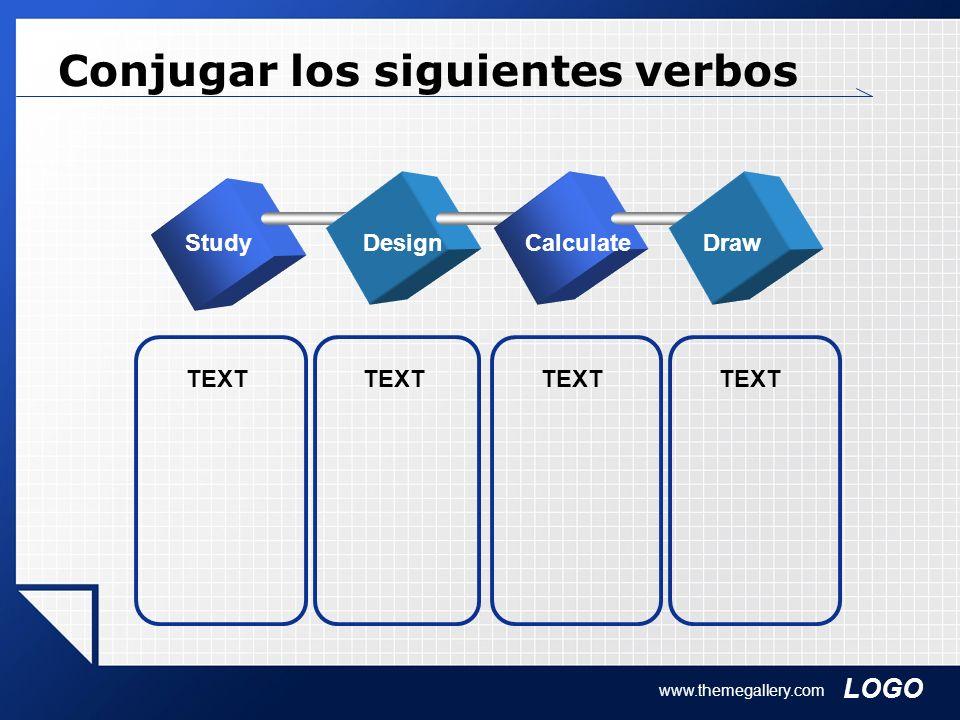LOGO www.themegallery.com Conjugar los siguientes verbos StudyDesignCalculateDraw TEXT