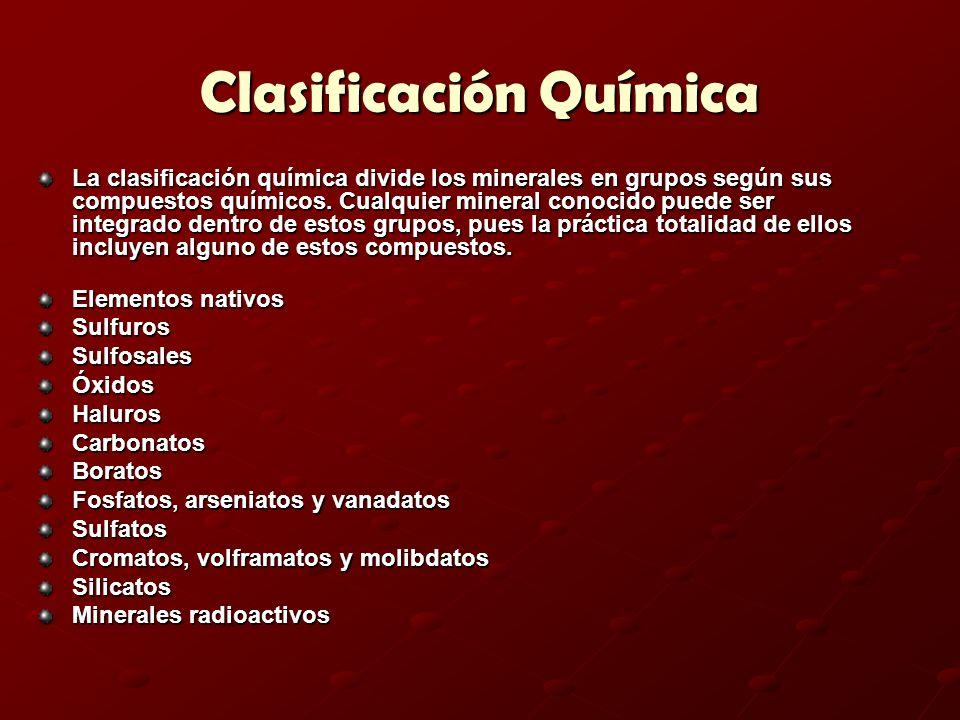 Clasificación Química La clasificación química divide los minerales en grupos según sus compuestos químicos. Cualquier mineral conocido puede ser inte