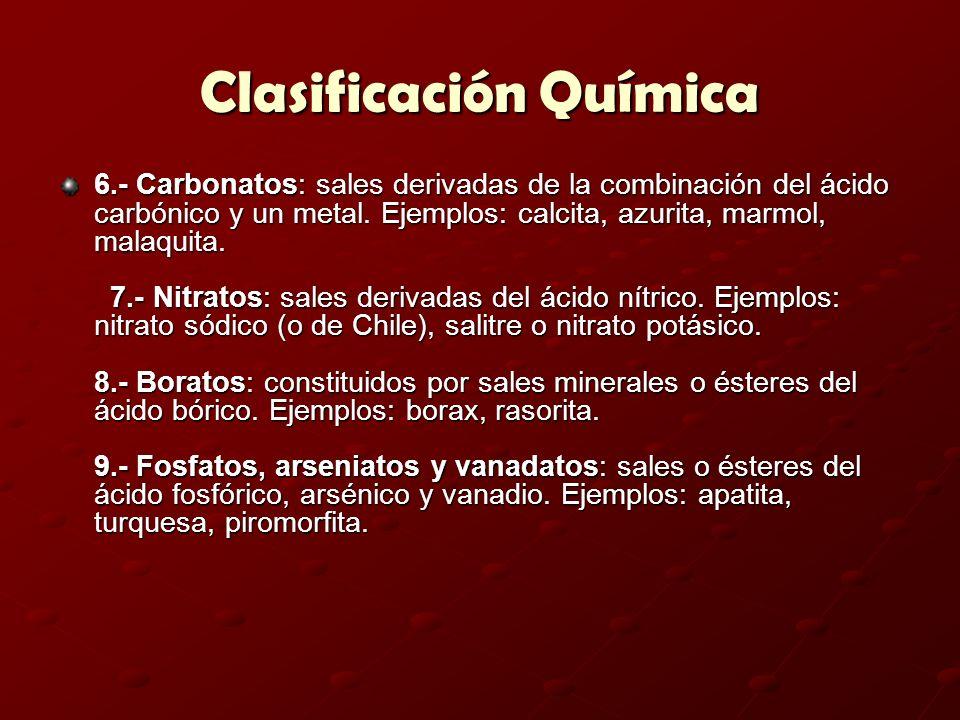 Clasificación Química 6.- Carbonatos: sales derivadas de la combinación del ácido carbónico y un metal. Ejemplos: calcita, azurita, marmol, malaquita.
