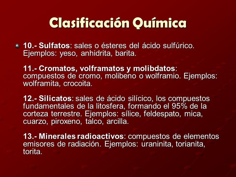 Clasificación Química 10.- Sulfatos: sales o ésteres del ácido sulfúrico. Ejemplos: yeso, anhidrita, barita. 11.- Cromatos, volframatos y molibdatos:
