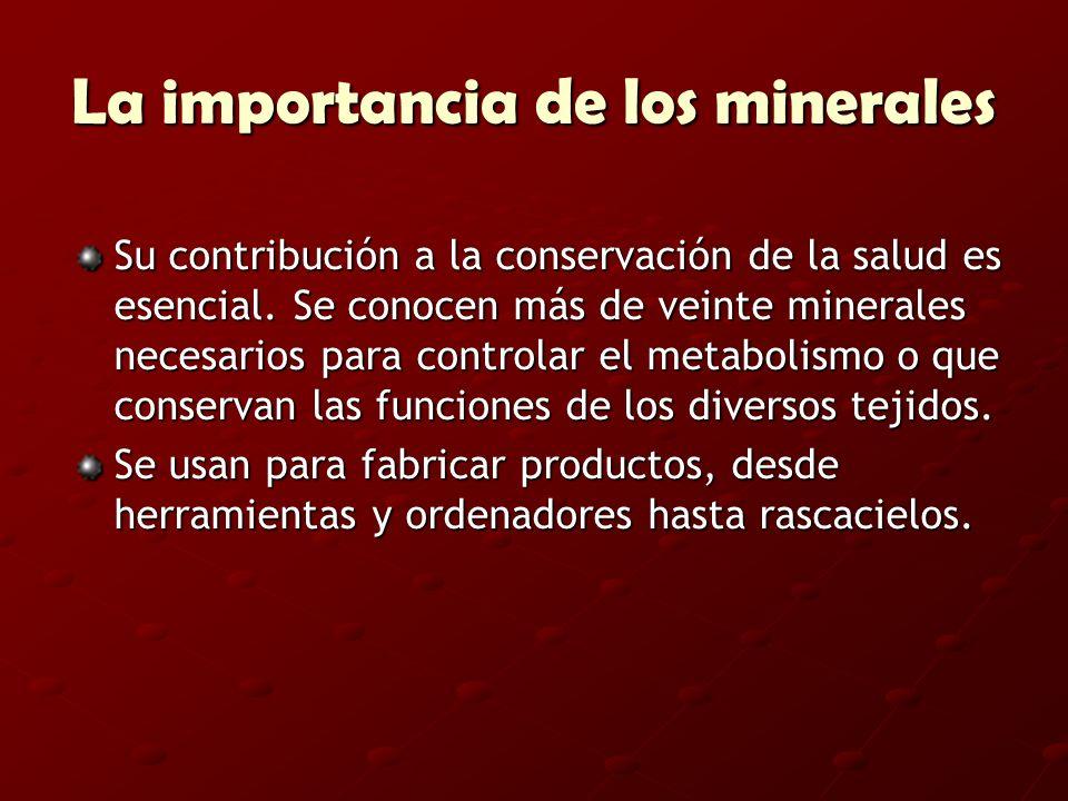 La importancia de los minerales Su contribución a la conservación de la salud es esencial. Se conocen más de veinte minerales necesarios para controla