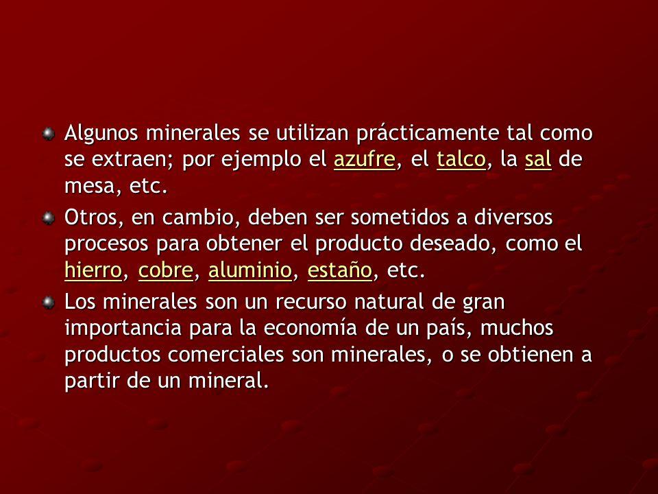 Algunos minerales se utilizan prácticamente tal como se extraen; por ejemplo el azufre, el talco, la sal de mesa, etc. azufretalcosalazufretalcosal Ot