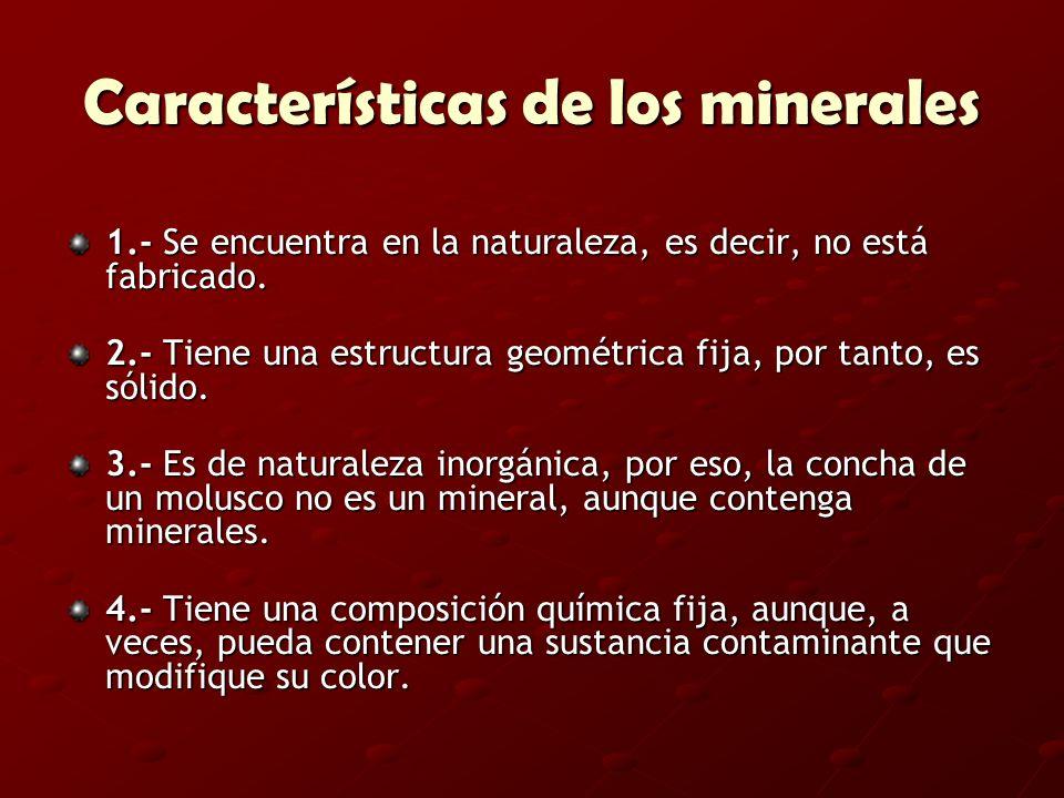 Características de los minerales 1.- Se encuentra en la naturaleza, es decir, no está fabricado. 2.- Tiene una estructura geométrica fija, por tanto,