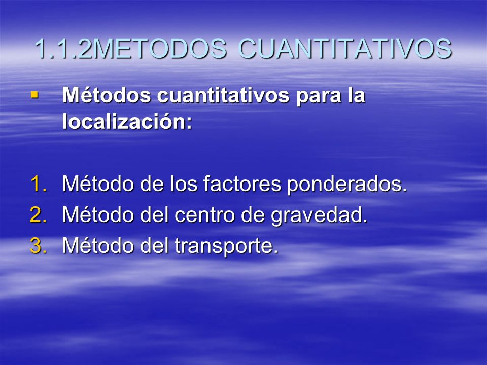 1.1.2METODOS CUANTITATIVOS Métodos cuantitativos para la localización: Métodos cuantitativos para la localización: 1.Método de los factores ponderados