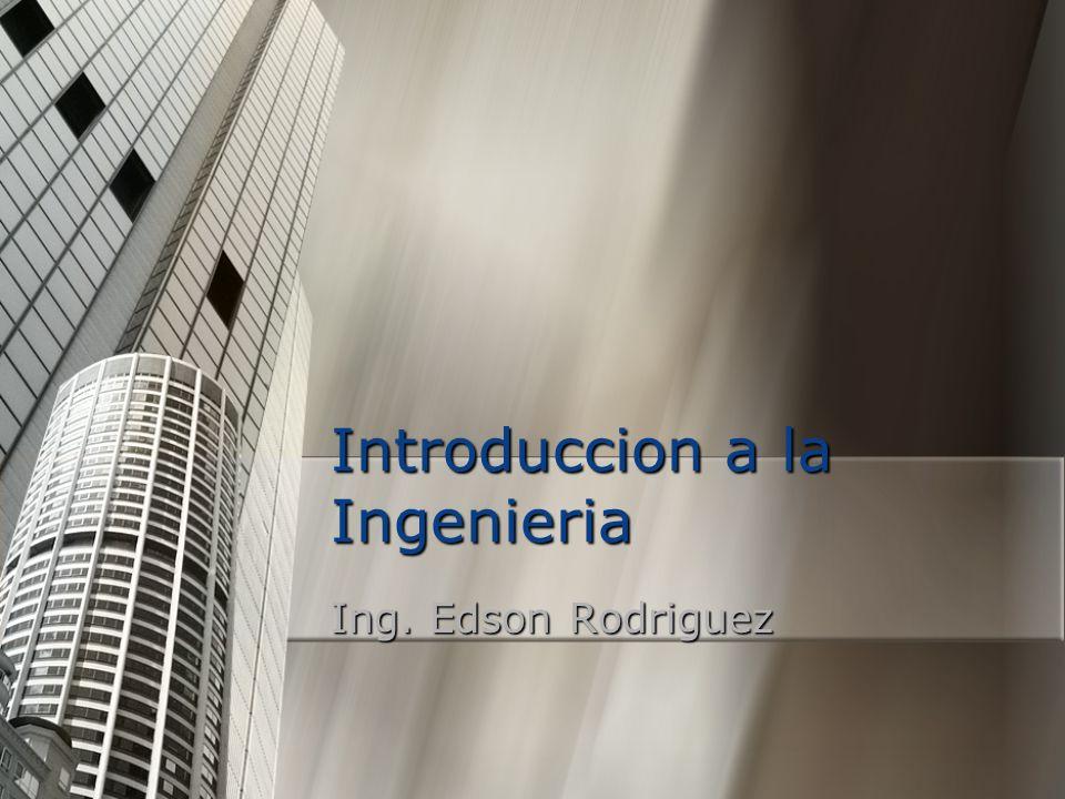 Introduccion a la Ingenieria Ing. Edson Rodriguez