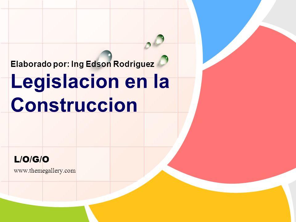 L/O/G/O Elaborado por: Ing Edson Rodriguez Legislacion en la Construccion www.themegallery.com