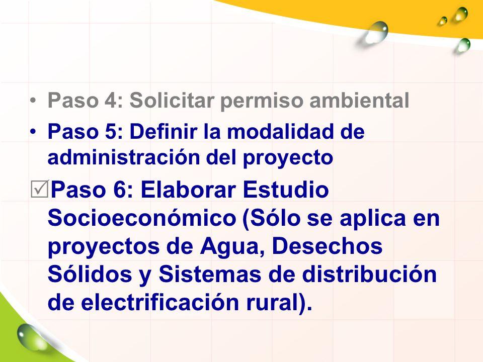 Paso 4: Solicitar permiso ambiental Paso 5: Definir la modalidad de administración del proyecto Paso 6: Elaborar Estudio Socioeconómico (Sólo se aplic