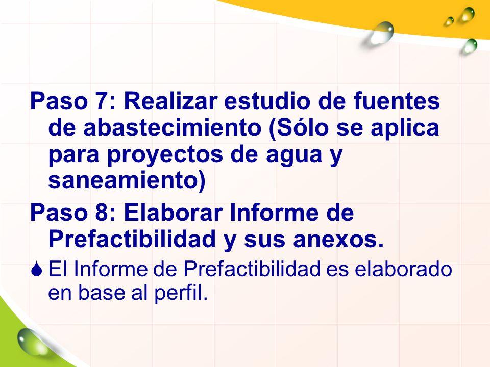 Paso 7: Realizar estudio de fuentes de abastecimiento (Sólo se aplica para proyectos de agua y saneamiento) Paso 8: Elaborar Informe de Prefactibilida