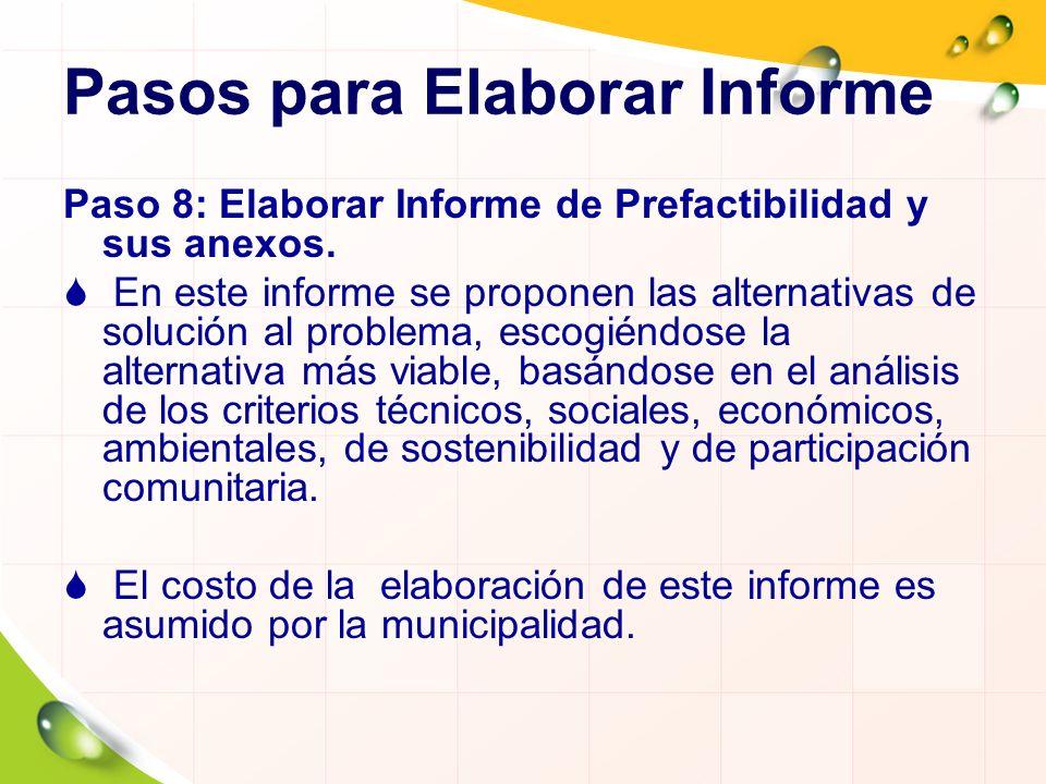 Pasos para Elaborar Informe Paso 8: Elaborar Informe de Prefactibilidad y sus anexos. En este informe se proponen las alternativas de solución al prob