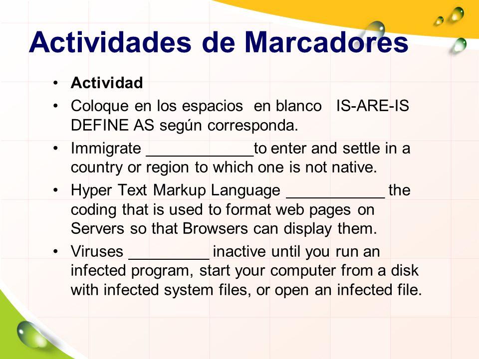 Actividades de Marcadores Actividad Coloque en los espacios en blanco IS-ARE-IS DEFINE AS según corresponda. Immigrate ____________to enter and settle