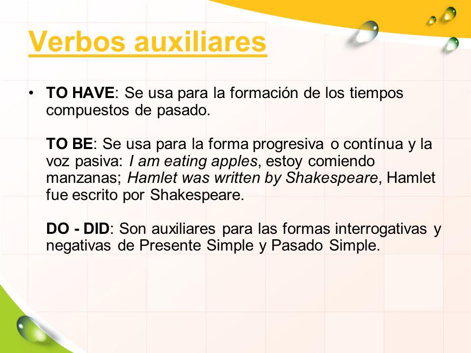 Verbos auxiliares TO HAVE: Se usa para la formación de los tiempos compuestos de pasado. TO BE: Se usa para la forma progresiva o contínua y la voz pa