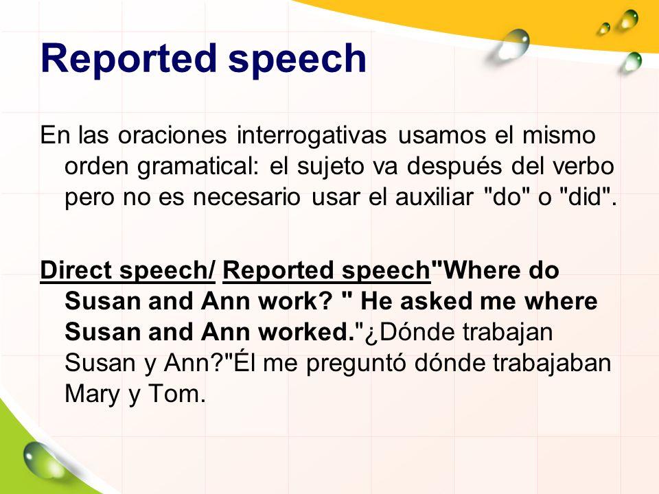 Reported speech En las oraciones interrogativas usamos el mismo orden gramatical: el sujeto va después del verbo pero no es necesario usar el auxiliar