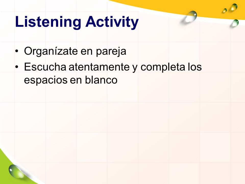 Listening Activity Organízate en pareja Escucha atentamente y completa los espacios en blanco