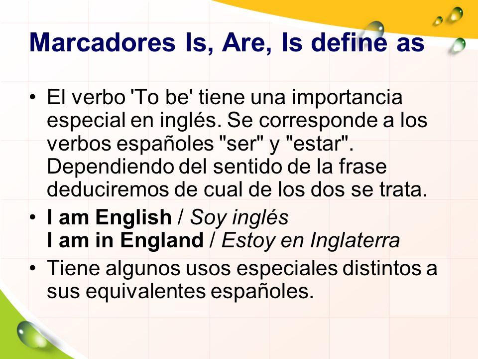 Marcadores Is, Are, Is define as El verbo 'To be' tiene una importancia especial en inglés. Se corresponde a los verbos españoles