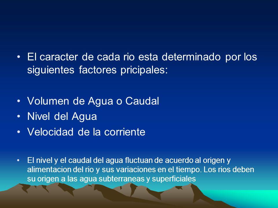 El caracter de cada rio esta determinado por los siguientes factores pricipales: Volumen de Agua o Caudal Nivel del Agua Velocidad de la corriente El
