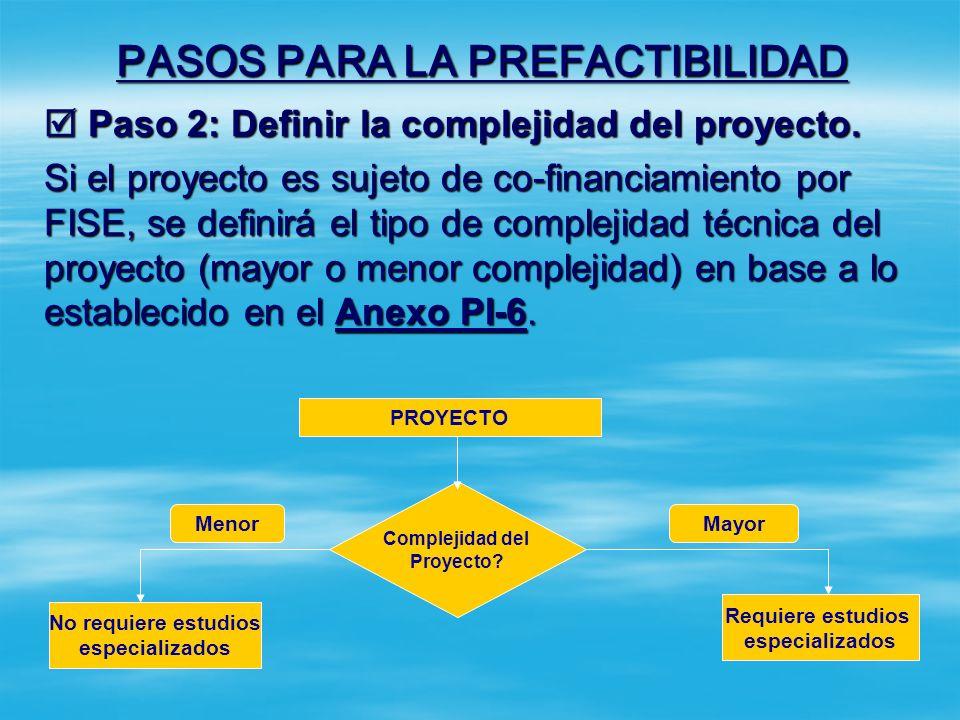 PASOS PARA LA PREFACTIBILIDAD Paso 1: Verificar el cumplimiento de criterios de elegibilidad generales y específicos. Paso 1: Verificar el cumplimient