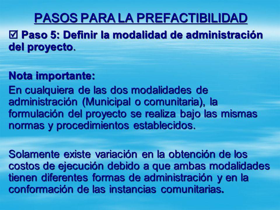 PASOS PARA LA PREFACTIBILIDAD Paso 5: Definir la modalidad de administración del proyecto. Paso 5: Definir la modalidad de administración del proyecto