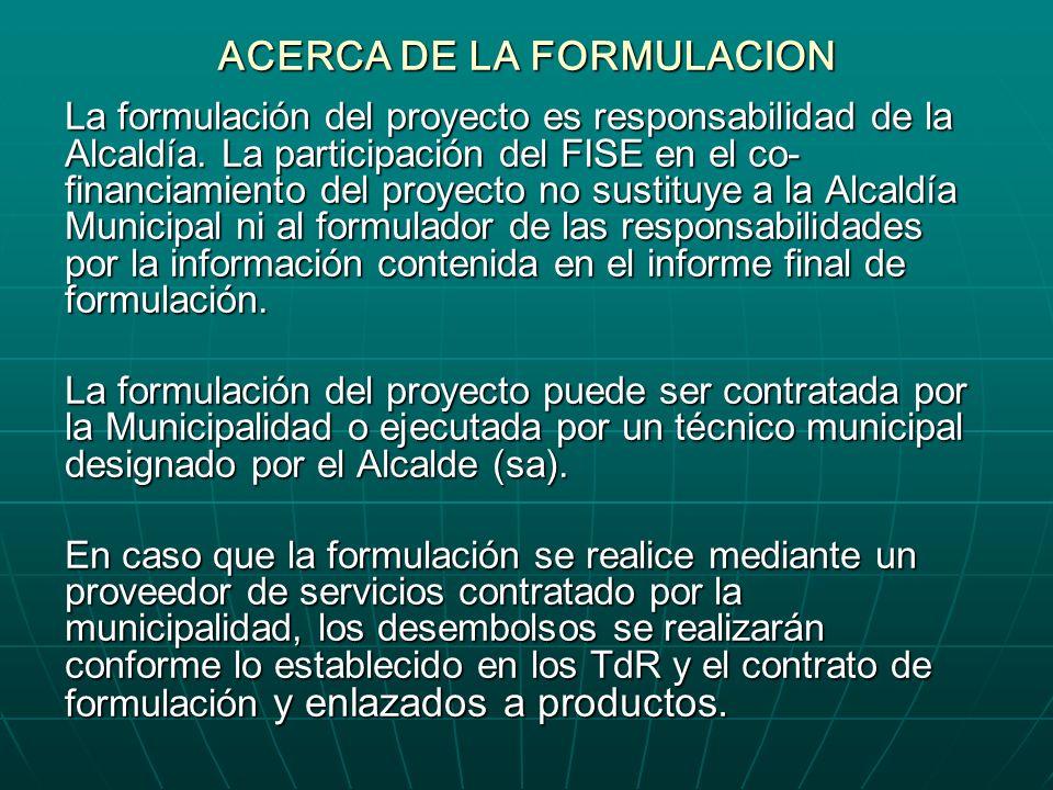 ACERCA DE LA FORMULACION Es la fase de la preinversión en la que se desarrollan los estudios de prefactibilidad, factibilidad y estudios y diseños fin