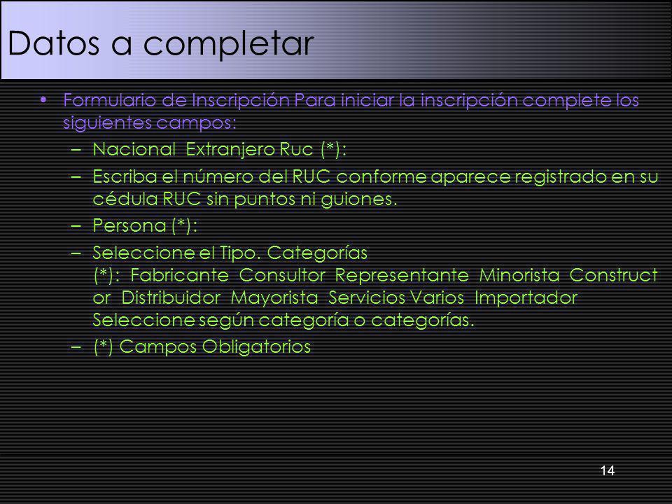 Datos a completar Formulario de Inscripción Para iniciar la inscripción complete los siguientes campos: –Nacional Extranjero Ruc (*): –Escriba el número del RUC conforme aparece registrado en su cédula RUC sin puntos ni guiones.