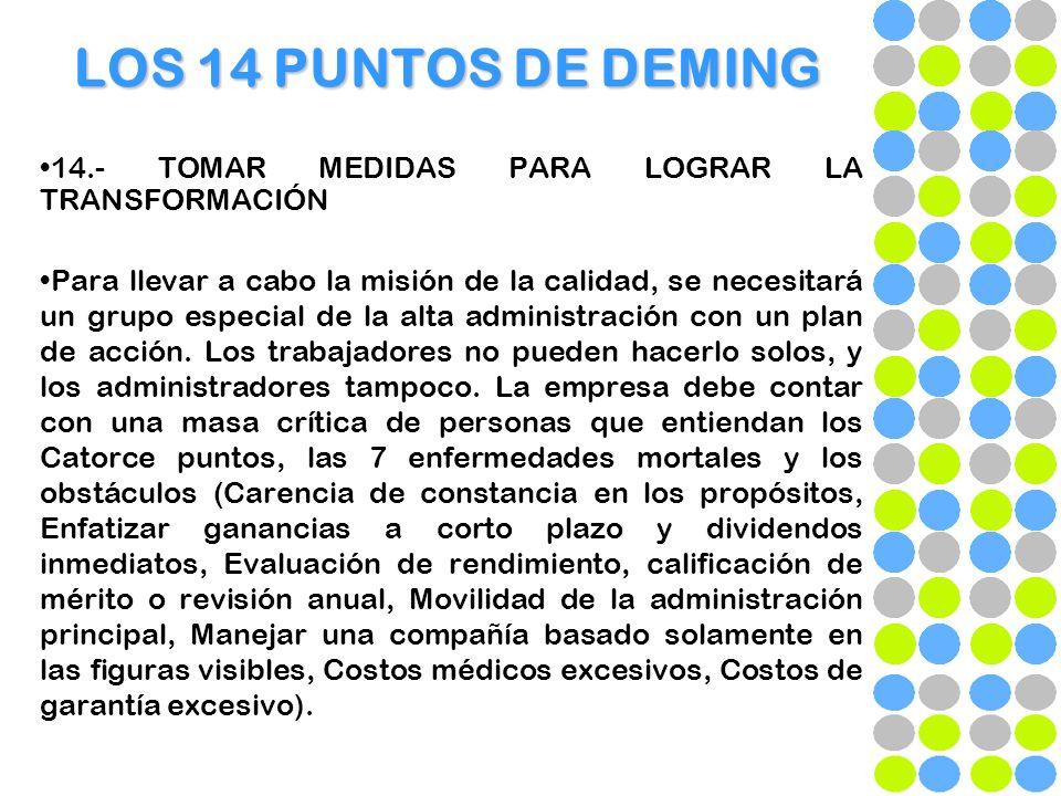 LOS 14 PUNTOS DE DEMING 14.- TOMAR MEDIDAS PARA LOGRAR LA TRANSFORMACIÓN Para llevar a cabo la misión de la calidad, se necesitará un grupo especial d